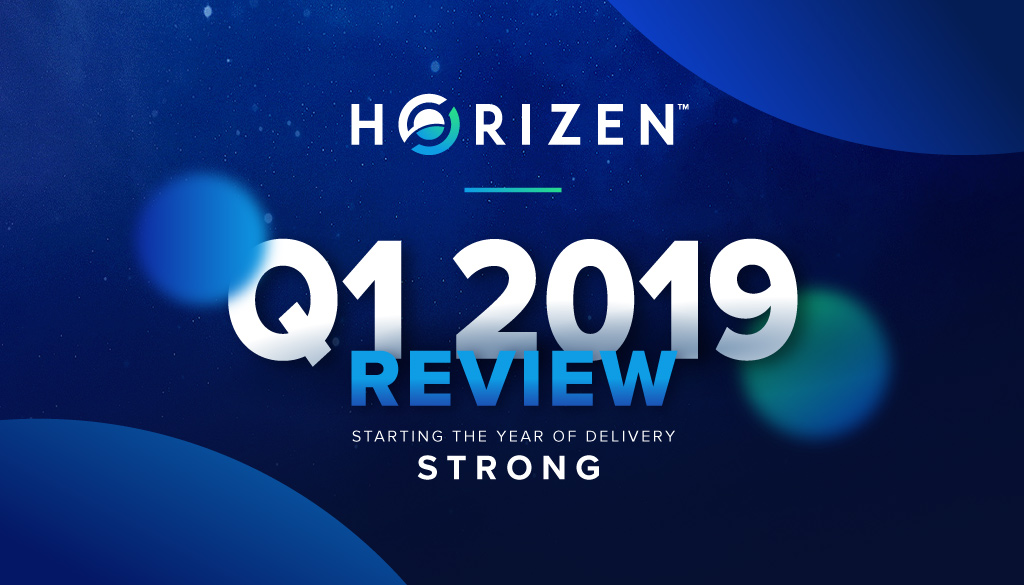 A Strong Start to the Year of Delivery - Horizen Q1 2019 Review