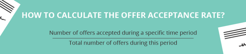 How to calculate the offer acceptance rate? Number of offers accepted during a specific time period % Total number of offers during this period