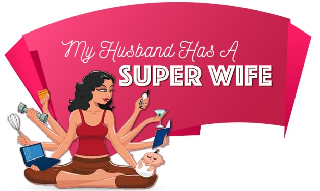 Wives – The Modern Day Super Heroes