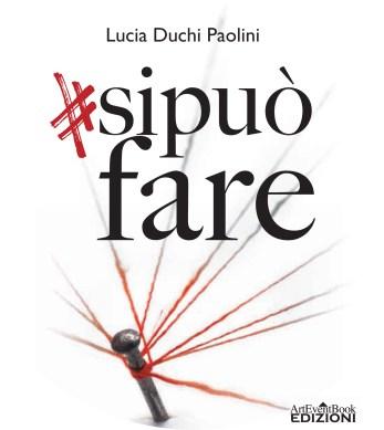 home sipuòfare - #Sipuòfare, il nuovo libro di Lucia Duchi Paolini