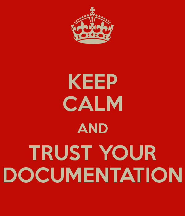 Keep Calm And Trust Your Documentation