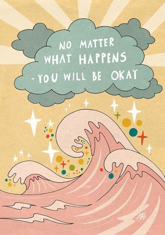 "A creative image with waves and clouds and stars. The clouds have the words ""No matter what happens, you will be okay."" on them. This is meant as an affirmation of self love for the reader."
