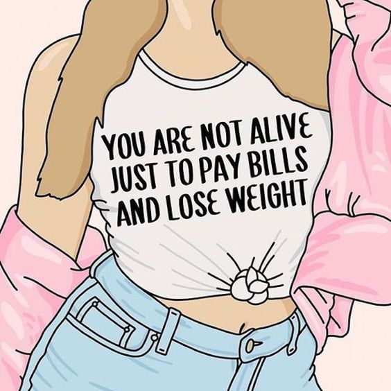 a creative image with a woman's tshirt that reads: you are not alive just to pay bills and lose weight. This is meant as an affirmation of self love for people who have trouble seeing beyond diets and work