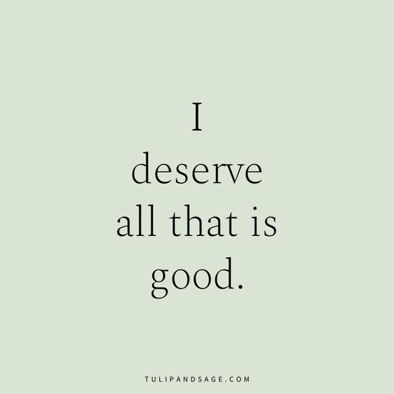 "A quote on green that says, ""I deserve all that is good"""