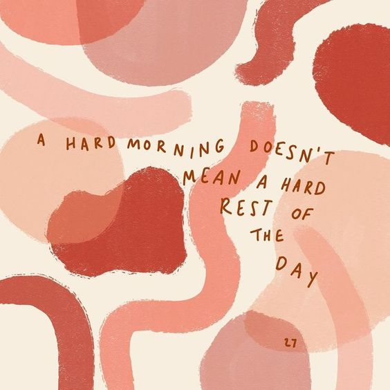 A creative that reads the following message: A hard morning doesn't mean a hard rest of the day.