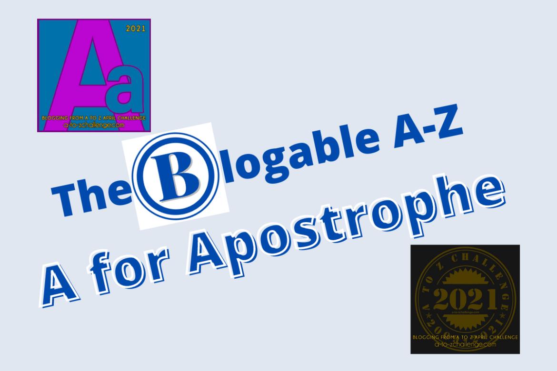 The Blogable A-Z ~ A for Apostrophe
