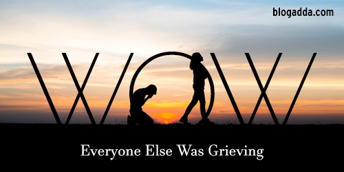 WOW: Everyone Else Was Grieving