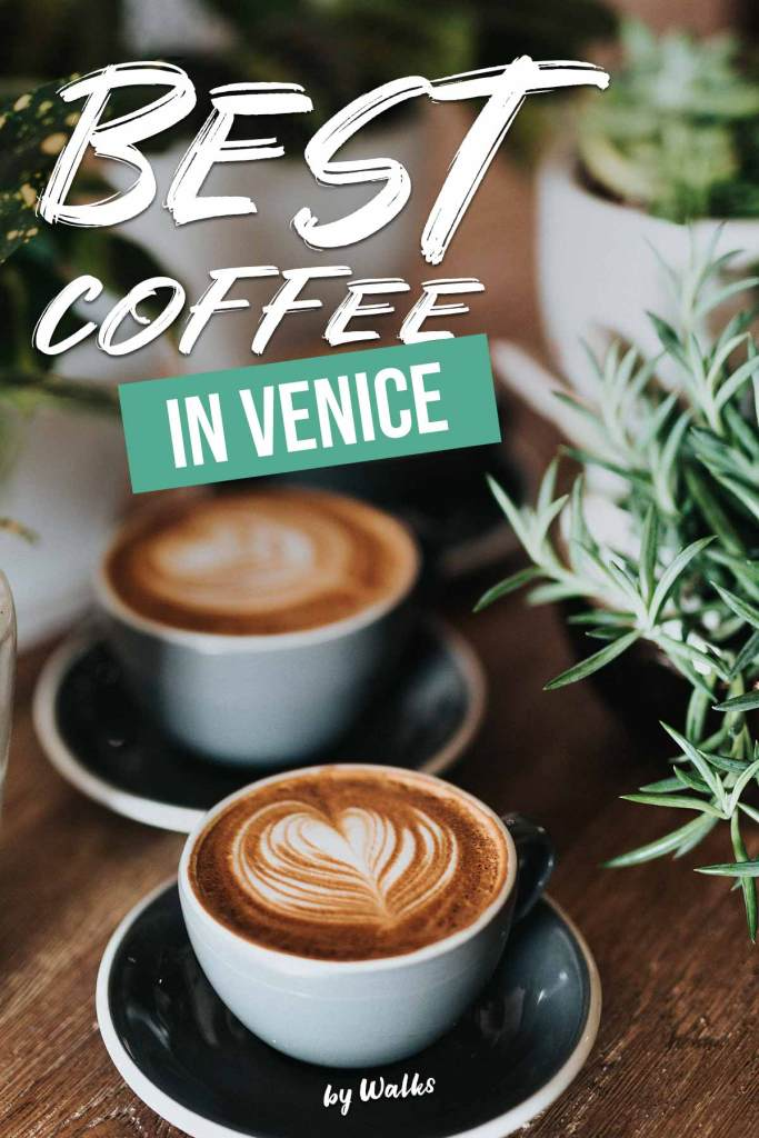 The Ultimate Guide to the Best Coffee in Venice by Walks