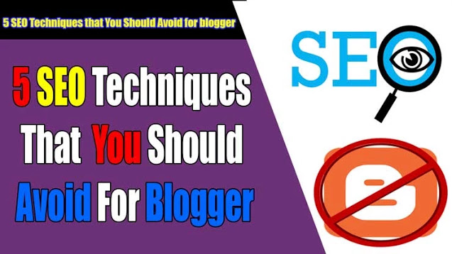 5-seo-techniques-that-you-should-avoid-for-blogger