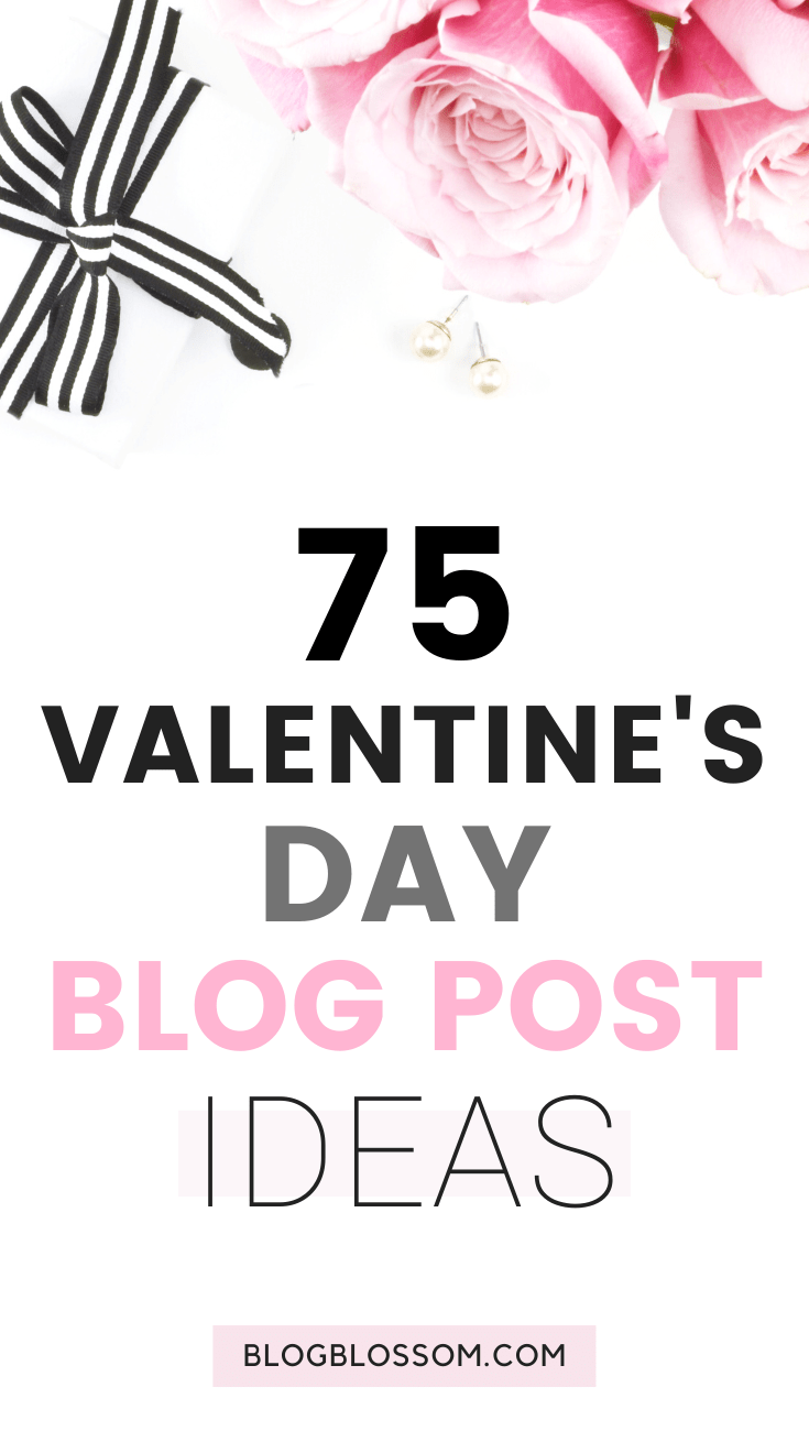 Valentine's Day is right around the corner which is the perfect time to add some Valentine's Day content to your blog. If you're short on ideas on what to write and you need a little bit of inspiration, here are 75 fun and amazing Valentine's Day blog post ideas in this post that are perfect for multiple niches. | blog tips | blogging tips | grow your blog traffic | blog content ideas | blog post inspiration | new blogger | blog post headlines #valentinesday #bloggingtips