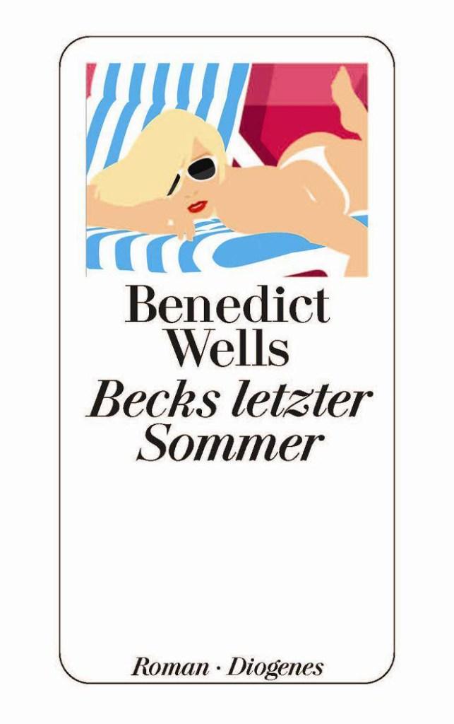 Benedict Wells - Becks letzter Sommer © Diogenes Verlag