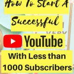 How to Start A Successful YouTube Channel With Less Than 1000 Subscribers
