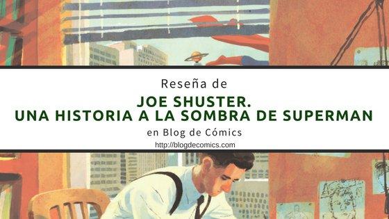 Reseña JOE SHUSTER. Una historia a la sombra de Superman