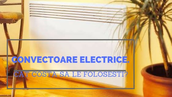 Convectoare electrice. Cat costa sa le folosesti?