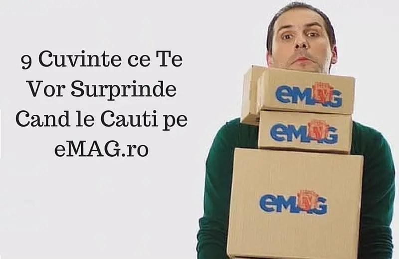 9 Cuvinte ce Te Vor Surprinde Cand le Cauti pe eMAG 1.ro