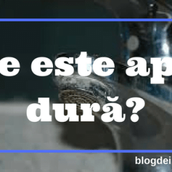 Ce este apa dură Ce este un dedurizator