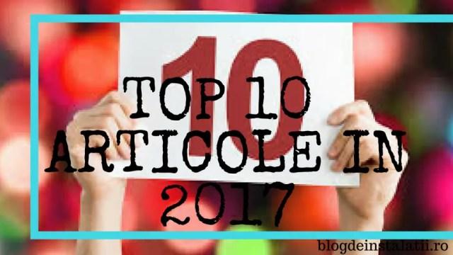 Top 10 Cele Mai Citite Articole in 2017 blogdeinstalatii.ro