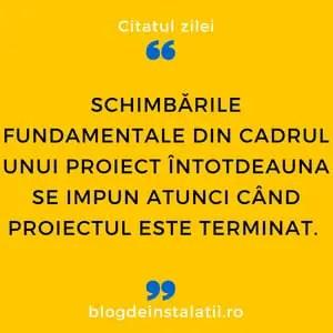 Schimbările fundamentale din cadrul unui proiect întotdeauna se impun atunci când proiectul este terminat.