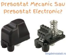 Presostat Mecanic Sau Presostat Electronic_