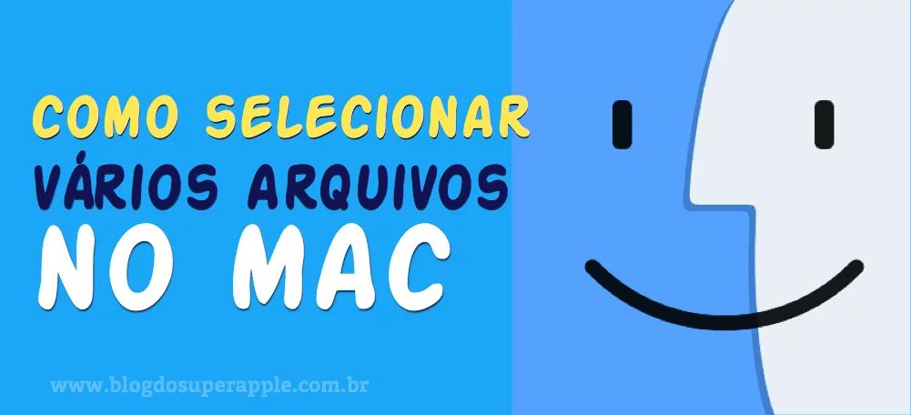 [Guia Prático] Como Selecionar Vários Itens no Mac!