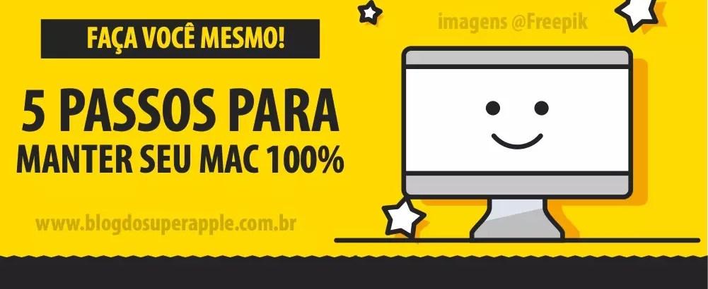 5 Passos Para Manter Seu Mac Funcionando 100%