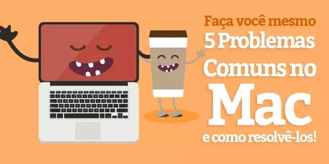 5-problemas-comuns-no-mac-como-resolve-los