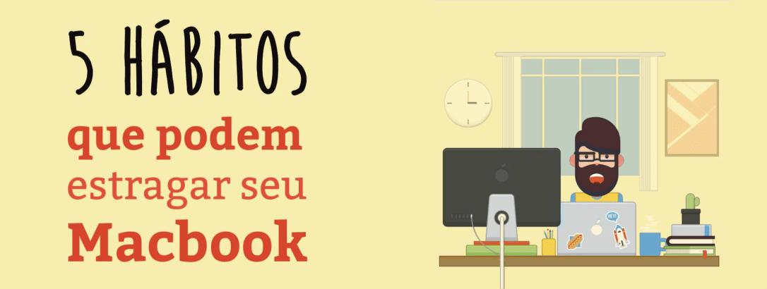 [Infográfico] 5 Hábitos Que Podem Estragar Seu Mac