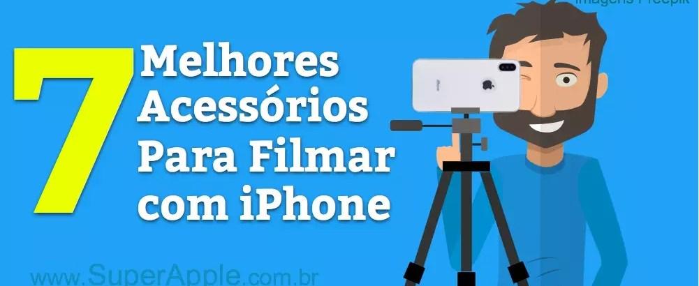 7 Melhores Acessórios Para Filmar Com o iPhone