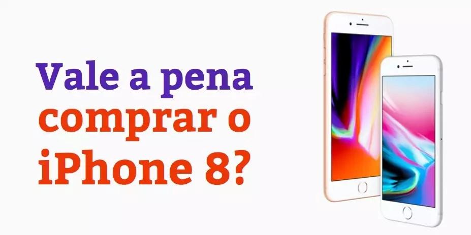 Opinião: Vale a Pena Comprar o iPhone 8?