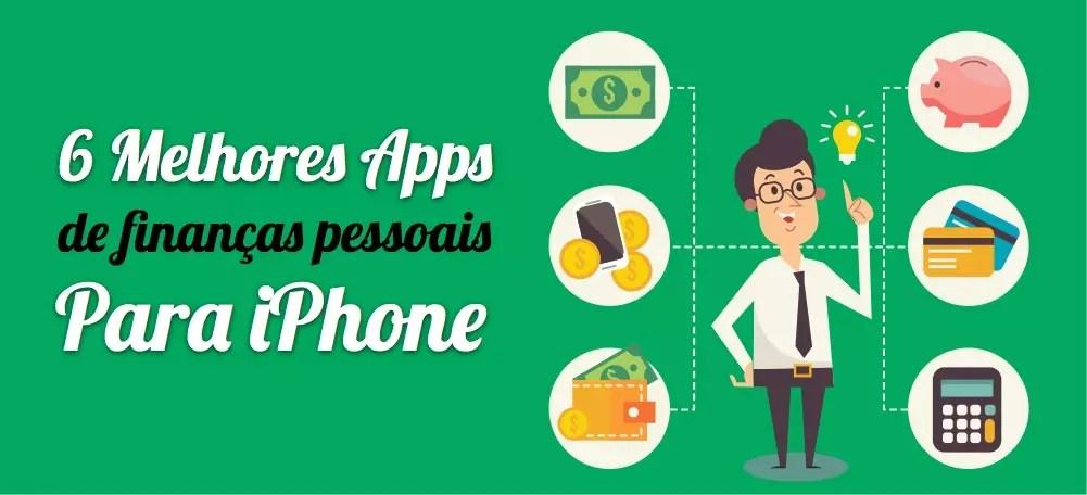 6 Apps Para Turbinar as Suas Finanças Pessoais com iPhone