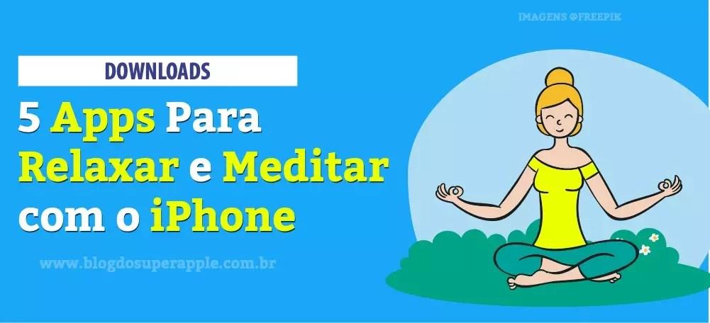 5 Apps Para Relaxar e Meditar com o iPhone