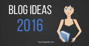 Blog Ideas that Make Money in 2016