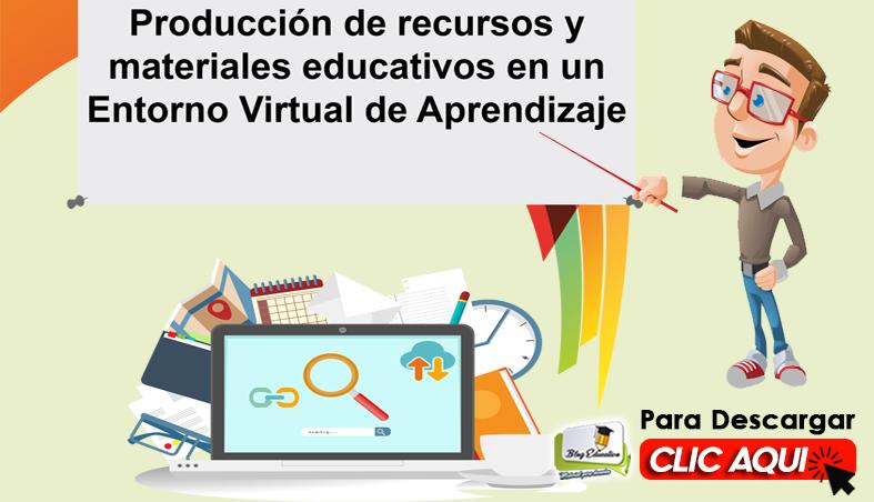Producción de Recursos y Materiales educativos en Entorno Virtual