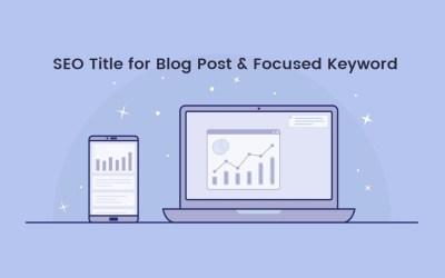 Blog SEO: Focus Keywords and Seo Title for Blog Post