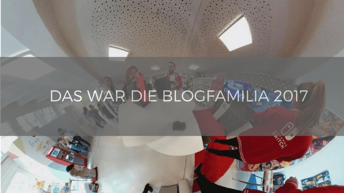 Das war die Blogfamilia 2017 - Links, Bilder, Videos