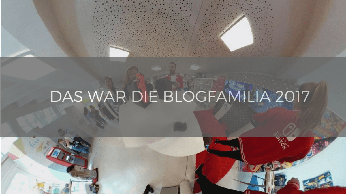 Das war die Blogfamilia 2017 - Links, Bilder, Videos
