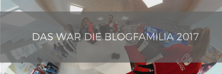 Das war die Blogfamilia 2017 – Links, Bilder, Videos