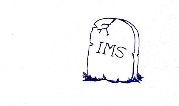 The death of IMS
