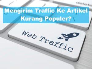 cara mengirim traffic ke artikel yang kurang populer