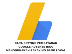 cara setting pembayaran google adsense indo menggunakan rekening bank lokal terbaru