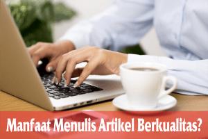 manfaat menulis artikel berkualitas untuk blog