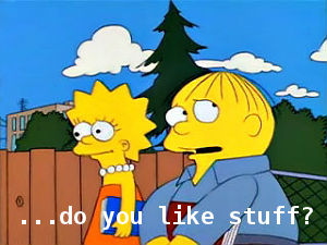 "Scene from ""The Simpsons"" with text: ""...do you like stuff?"""