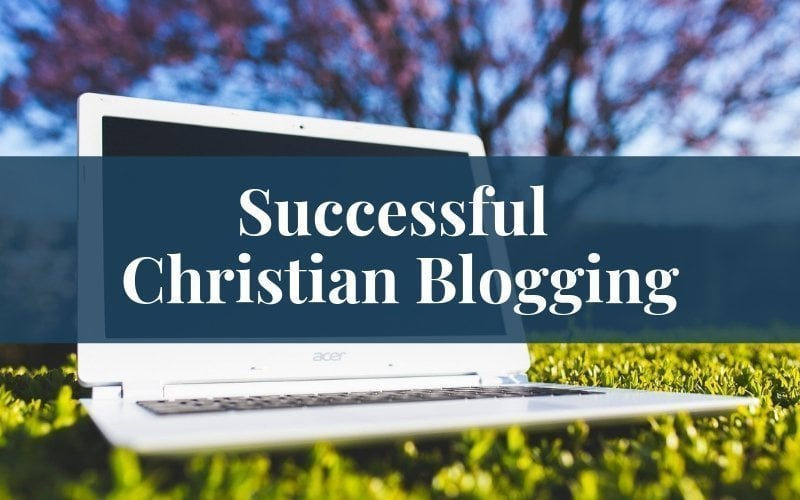 Successful Christian Blogging Tips