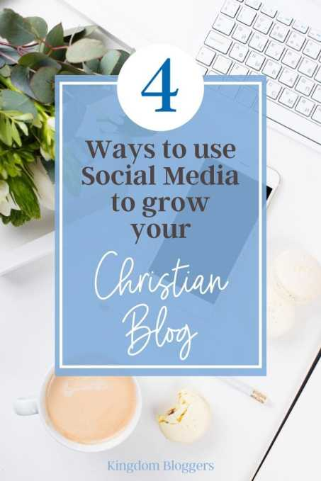 desktop image with overlay that says 4 ways to use social media to grow your christian blog