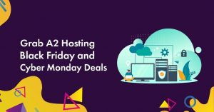 A2 Hosting Black Friday & Cyber Monday Deals 2020: 78% Discount & $1.99/mo Deal
