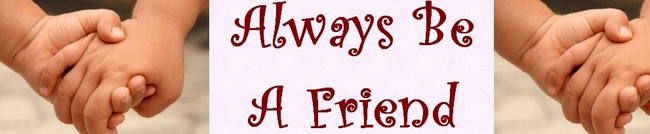 Alwayd be a friend