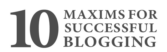 10 Maxims for blogging