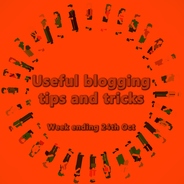 10 useful blogging tips and tricks. Week ending 24th Oct