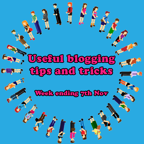 12 useful blogging tips and tricks. Week ending 7th Nov