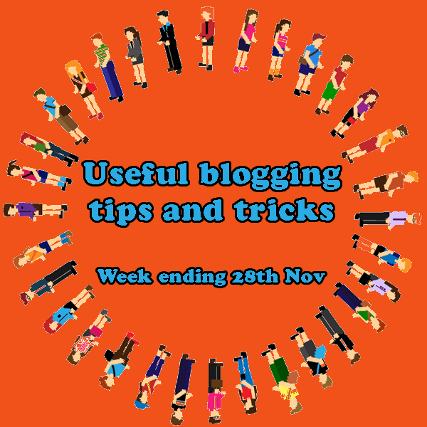6 useful blogging tips and tricks. Week ending 28th November